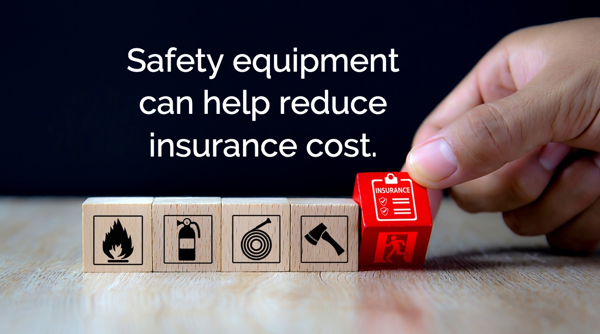 Safety equipment can help reduce insurance costs.
